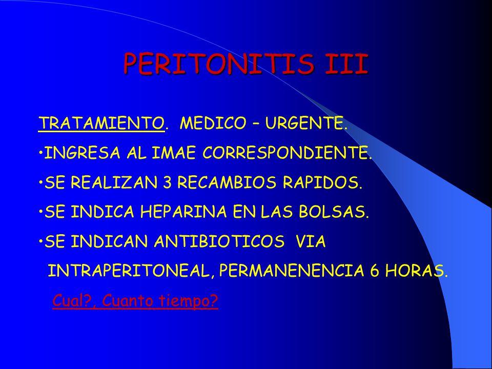 PERITONITIS III TRATAMIENTO. MEDICO – URGENTE. INGRESA AL IMAE CORRESPONDIENTE. SE REALIZAN 3 RECAMBIOS RAPIDOS. SE INDICA HEPARINA EN LAS BOLSAS. SE