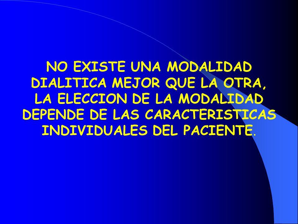 NO EXISTE UNA MODALIDAD DIALITICA MEJOR QUE LA OTRA, LA ELECCION DE LA MODALIDAD DEPENDE DE LAS CARACTERISTICAS INDIVIDUALES DEL PACIENTE.