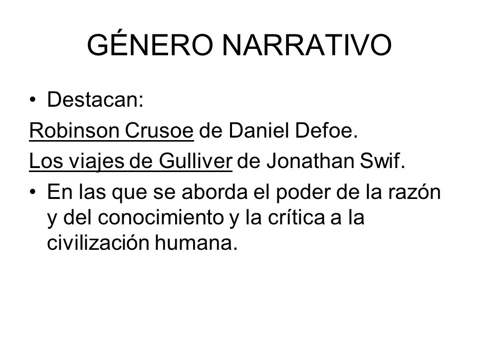 GÉNERO NARRATIVO Destacan: Robinson Crusoe de Daniel Defoe.
