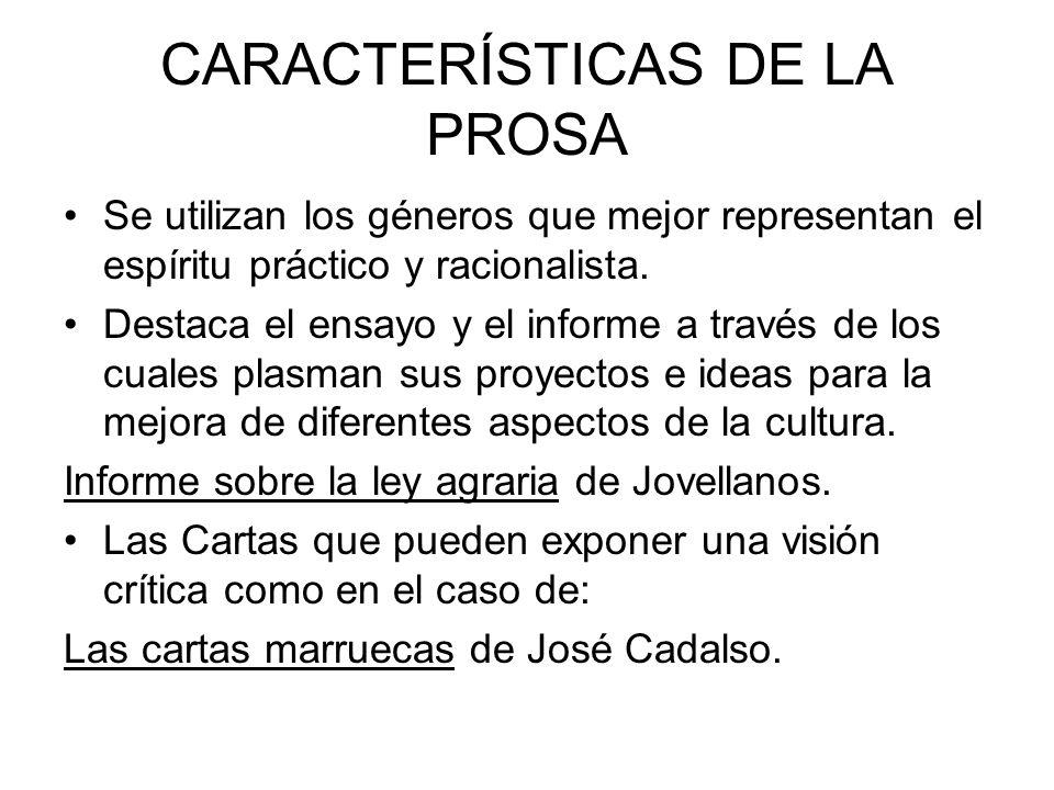CARACTERÍSTICAS DE LA PROSA Se utilizan los géneros que mejor representan el espíritu práctico y racionalista.