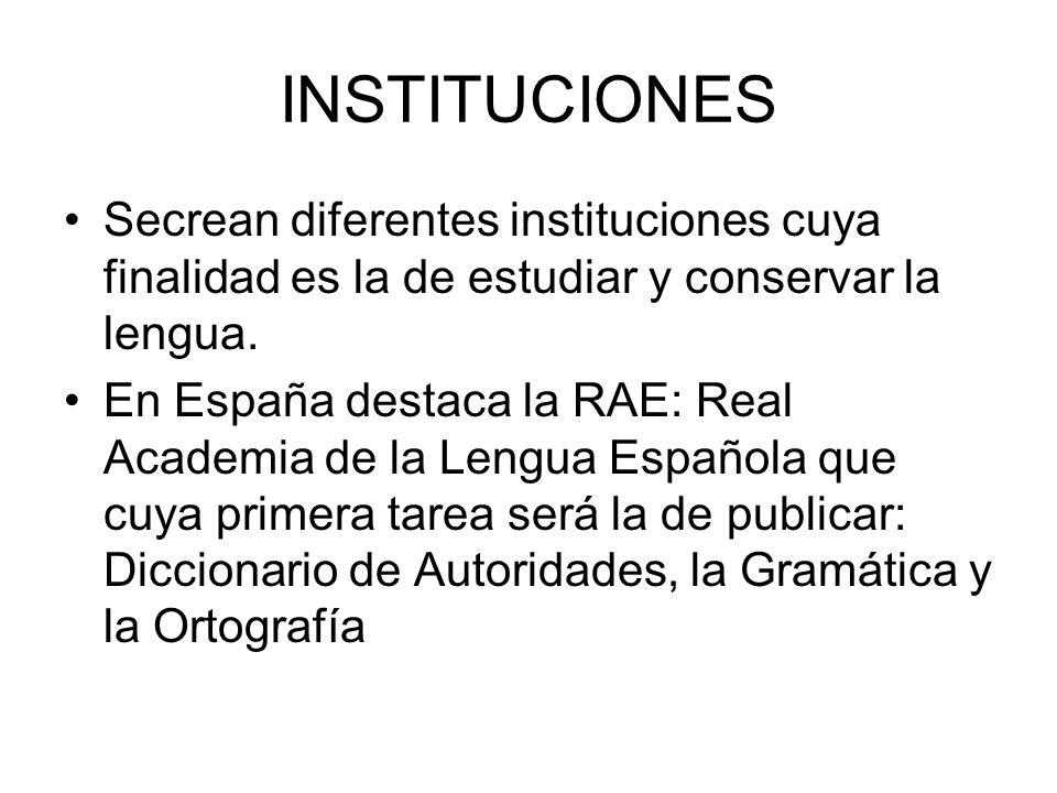 INSTITUCIONES Secrean diferentes instituciones cuya finalidad es la de estudiar y conservar la lengua.