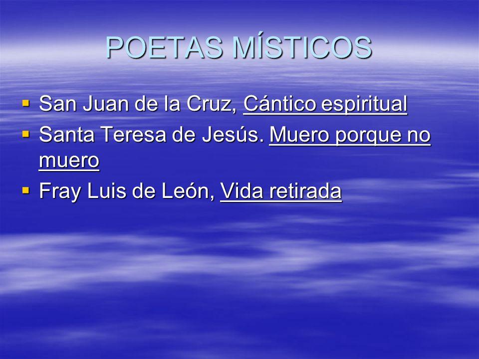 POETAS MÍSTICOS San Juan de la Cruz, Cántico espiritual San Juan de la Cruz, Cántico espiritual Santa Teresa de Jesús. Muero porque no muero Santa Ter