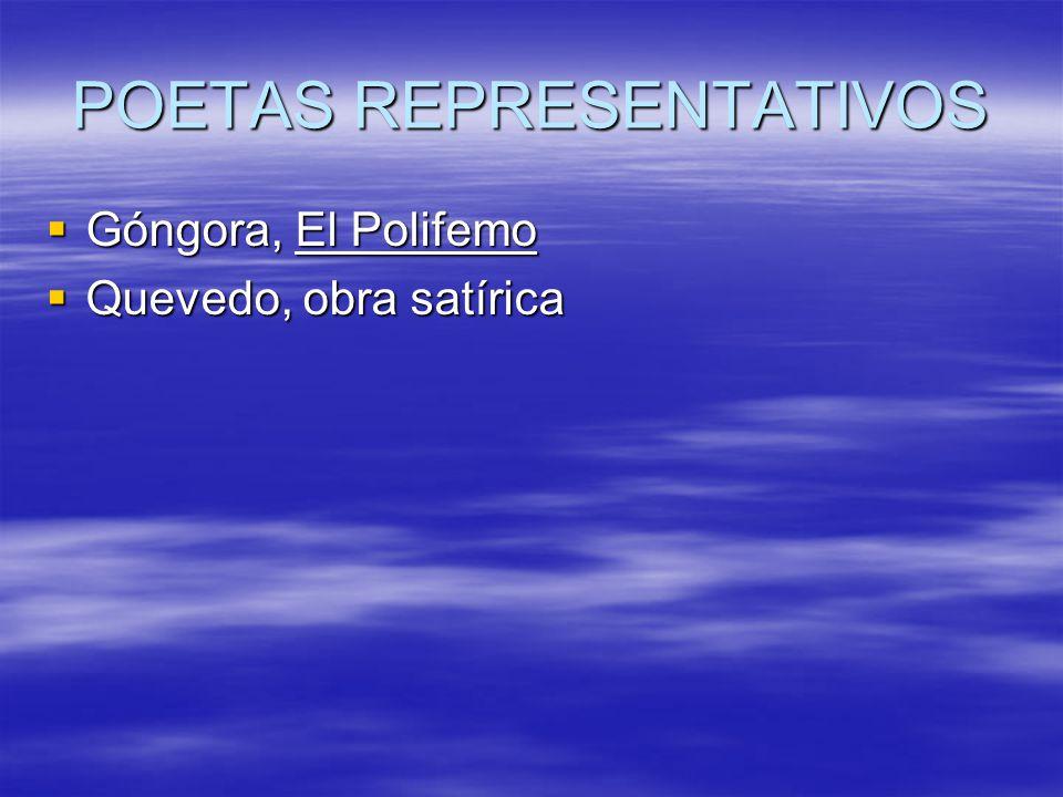 POETAS REPRESENTATIVOS Góngora, El Polifemo Góngora, El Polifemo Quevedo, obra satírica Quevedo, obra satírica
