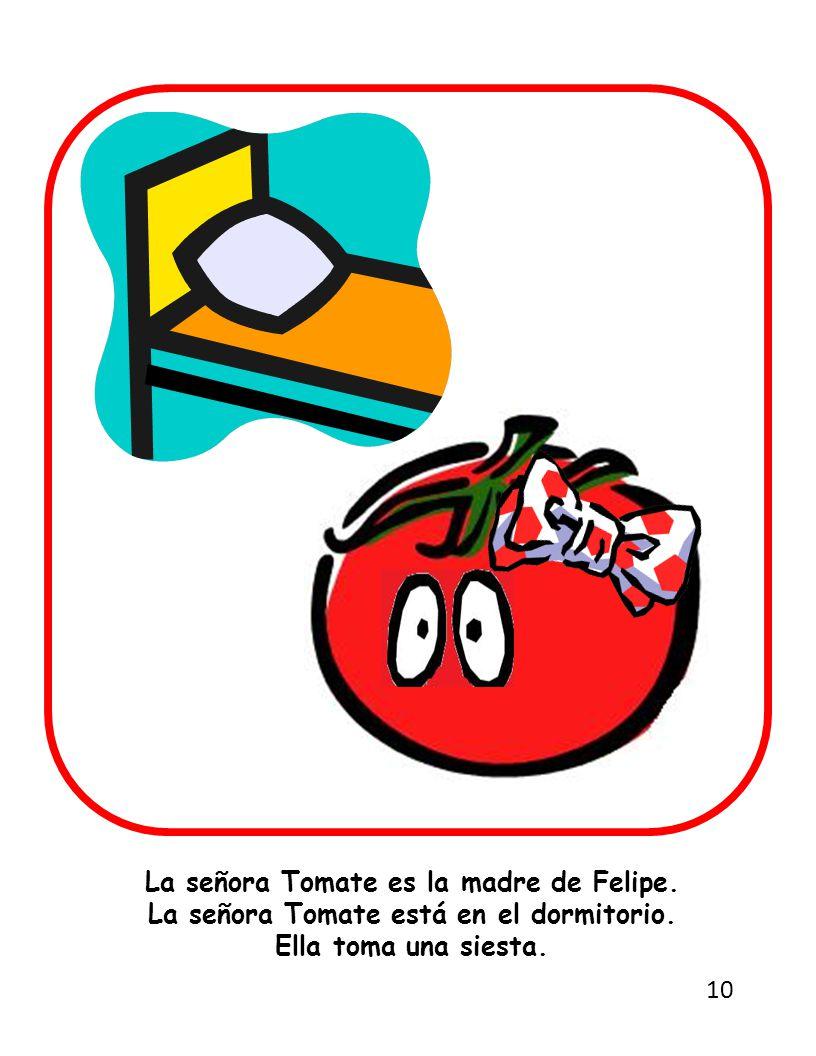 La señora Tomate es la madre de Felipe. La señora Tomate está en el dormitorio.