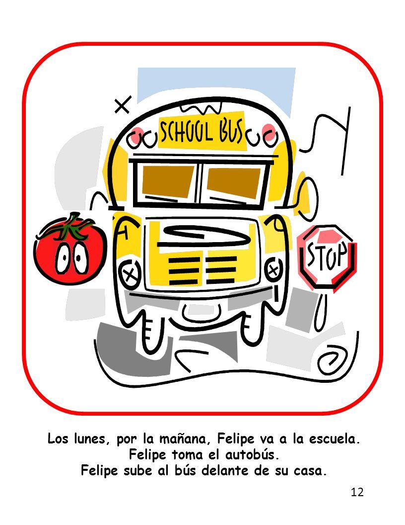 Los lunes, por la mañana, Felipe va a la escuela. Felipe toma el autobús.