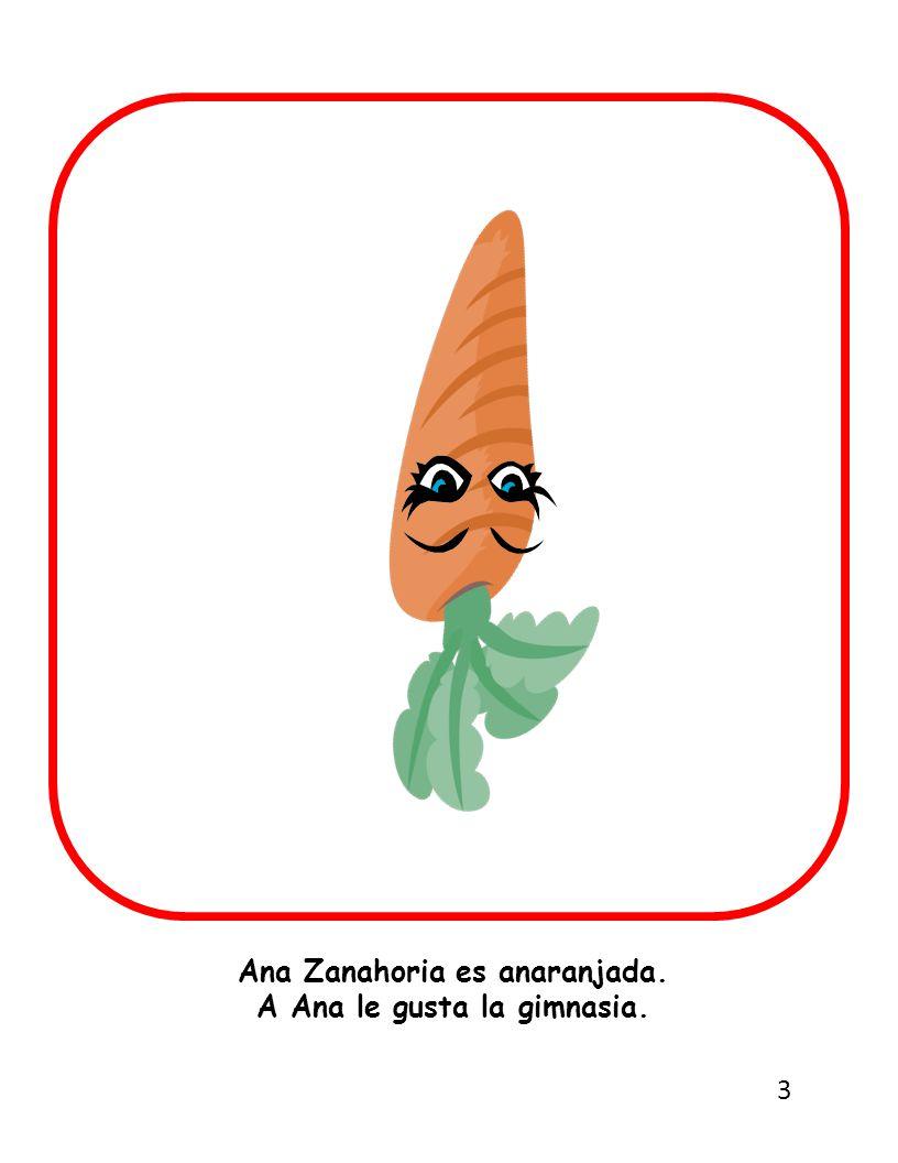 Ana Zanahoria es anaranjada. A Ana le gusta la gimnasia. 3