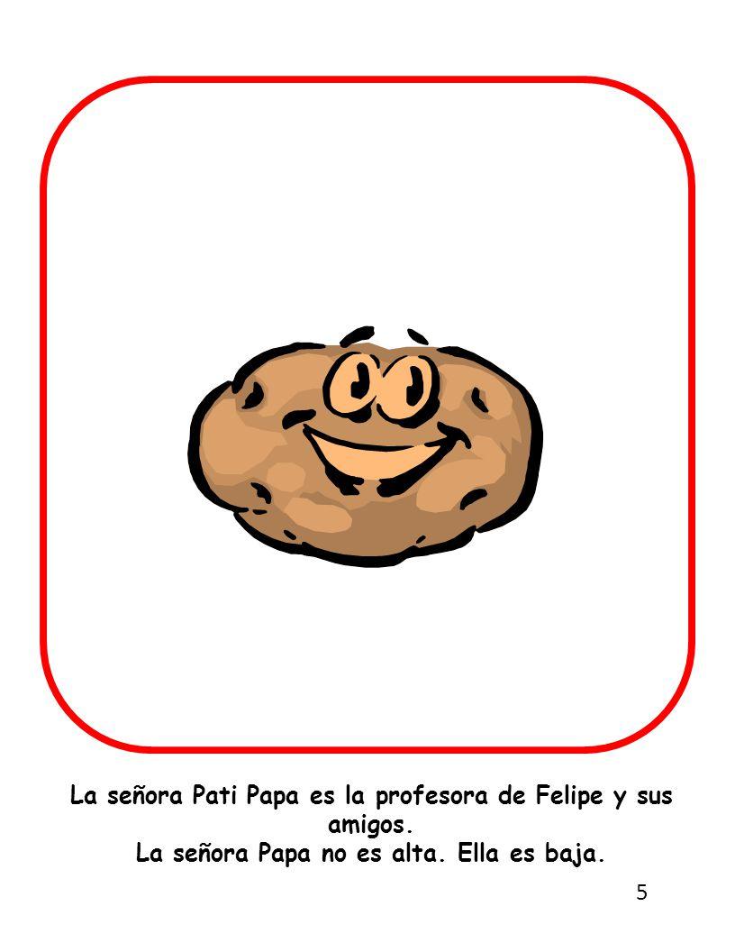 La señora Pati Papa es la profesora de Felipe y sus amigos.