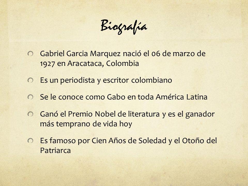 Biografía Gabriel Garcia Marquez nació el 06 de marzo de 1927 en Aracataca, Colombia Es un periodista y escritor colombiano Se le conoce como Gabo en toda América Latina Ganó el Premio Nobel de literatura y es el ganador más temprano de vida hoy Es famoso por Cien Años de Soledad y el Otoño del Patriarca