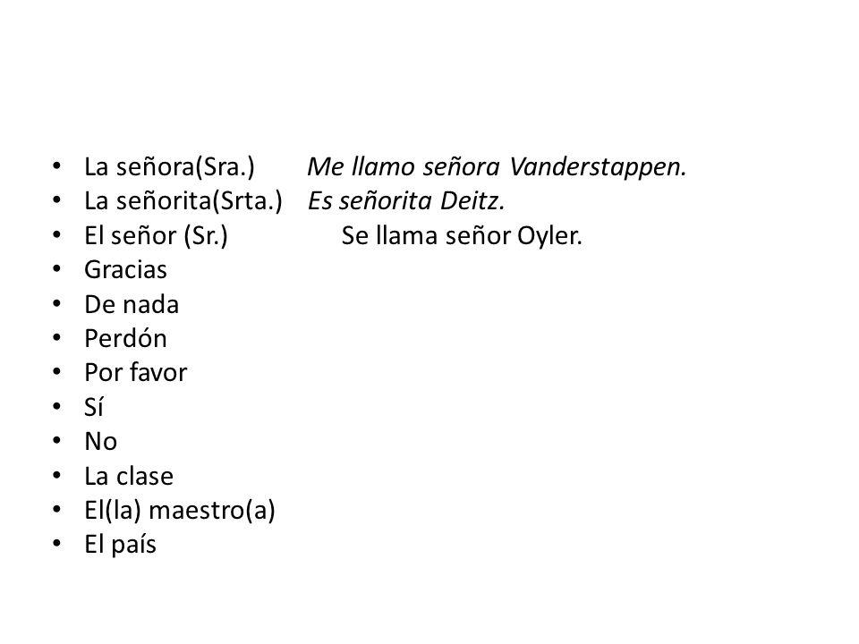La señora(Sra.) Me llamo señora Vanderstappen.La señorita(Srta.) Es señorita Deitz.