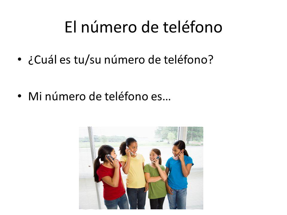 El número de teléfono ¿Cuál es tu/su número de teléfono? Mi número de teléfono es…