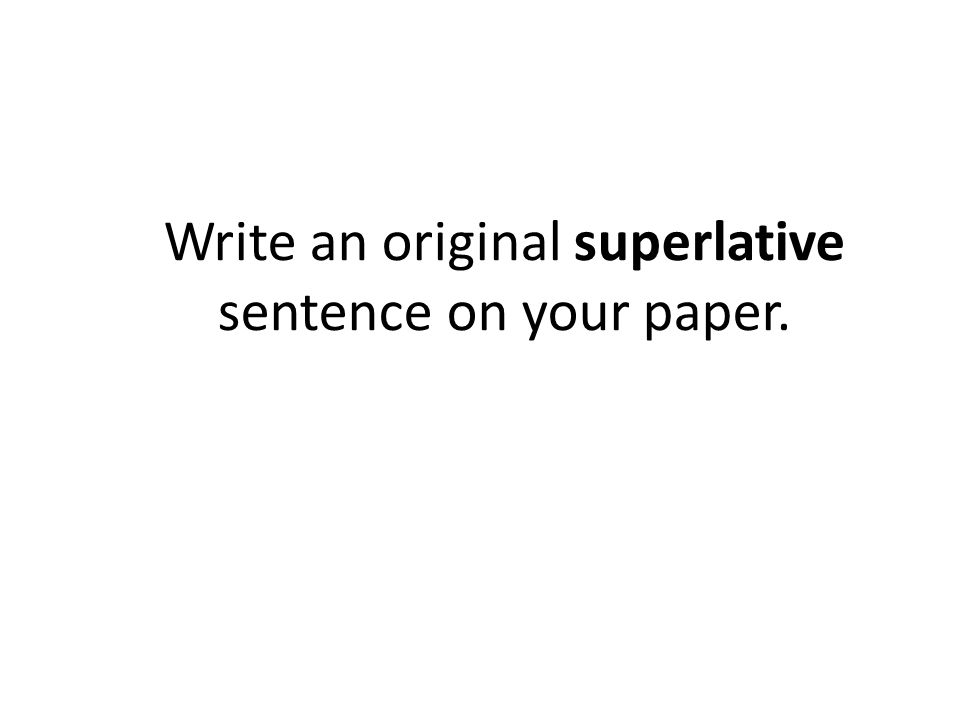 Write an original superlative sentence on your paper.