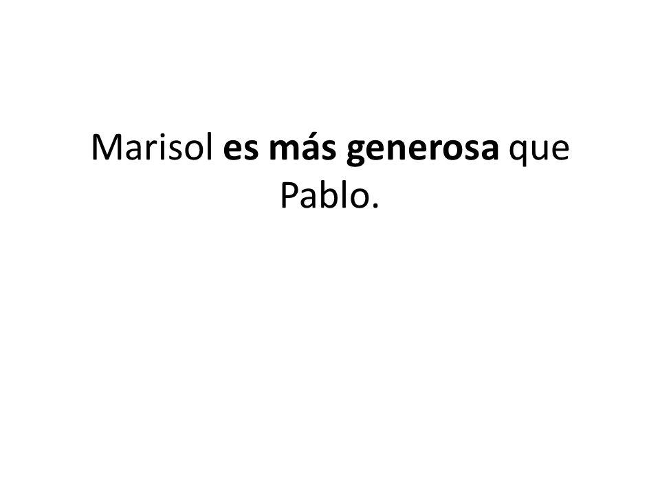 Marisol es más generosa que Pablo.