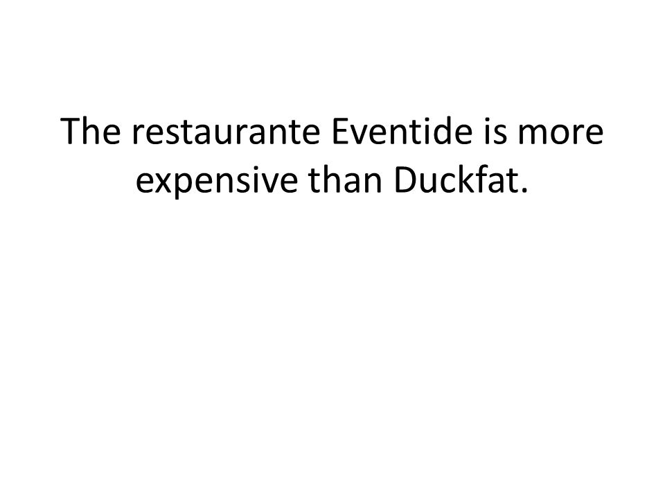 The restaurante Eventide is more expensive than Duckfat.