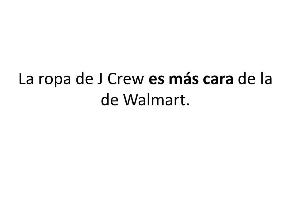La ropa de J Crew es más cara de la de Walmart.