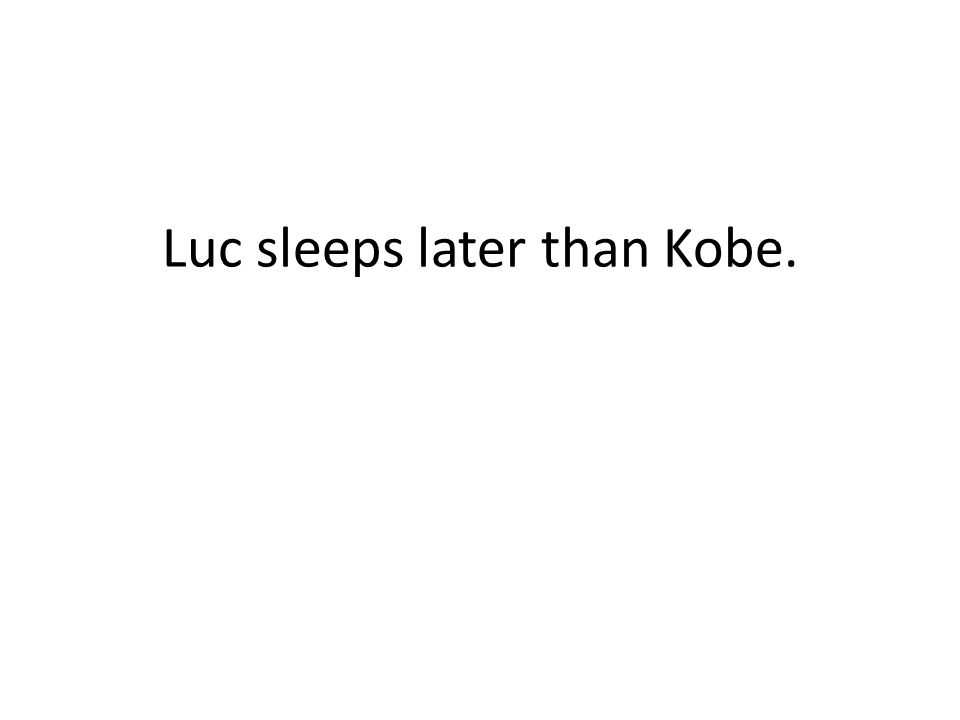 Luc sleeps later than Kobe.