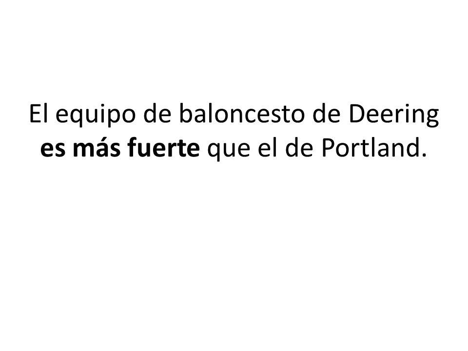 El equipo de baloncesto de Deering es más fuerte que el de Portland.