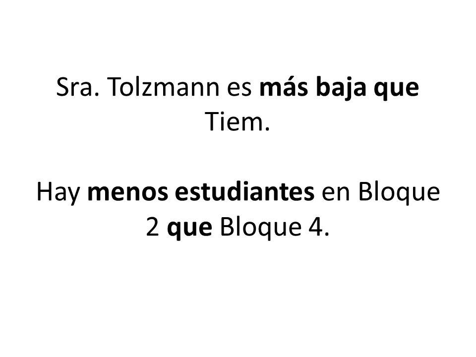Sra. Tolzmann es más baja que Tiem. Hay menos estudiantes en Bloque 2 que Bloque 4.