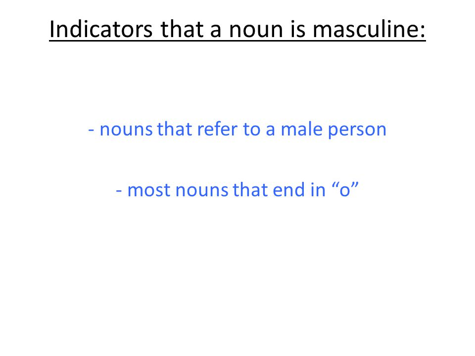Indicators that a noun is feminine: nouns that refer to a female person most nouns that end in a most nouns ending in ión, tad and dad