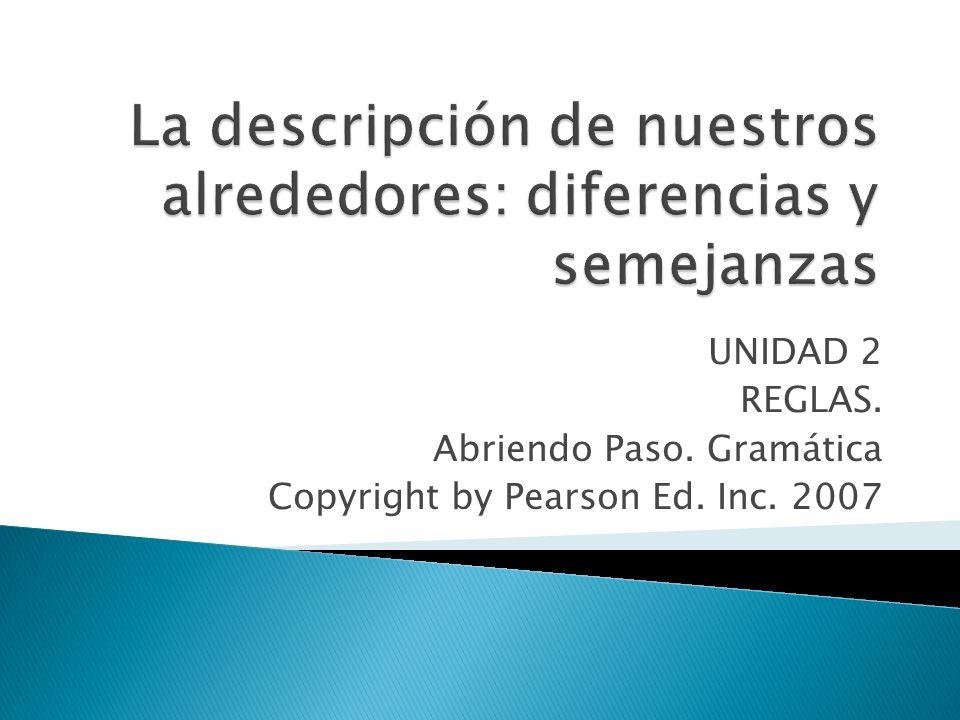 UNIDAD 2 REGLAS. Abriendo Paso. Gramática Copyright by Pearson Ed. Inc. 2007
