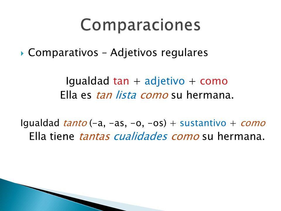 Comparativos – Adjetivos regulares Igualdad tan + adjetivo + como Ella es tan lista como su hermana. Igualdad tanto (-a, -as, -o, -os) + sustantivo +