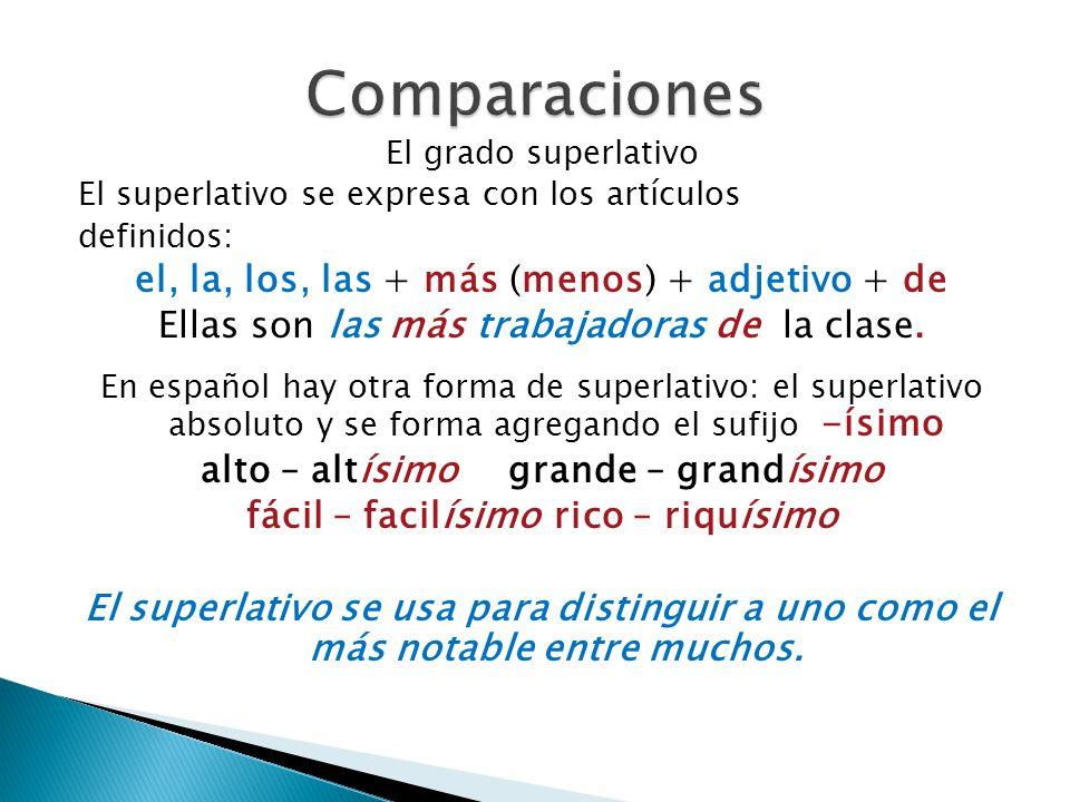 El grado superlativo El superlativo se expresa con los artículos definidos: el, la, los, las + más (menos) + adjetivo + de Ellas son las más trabajado