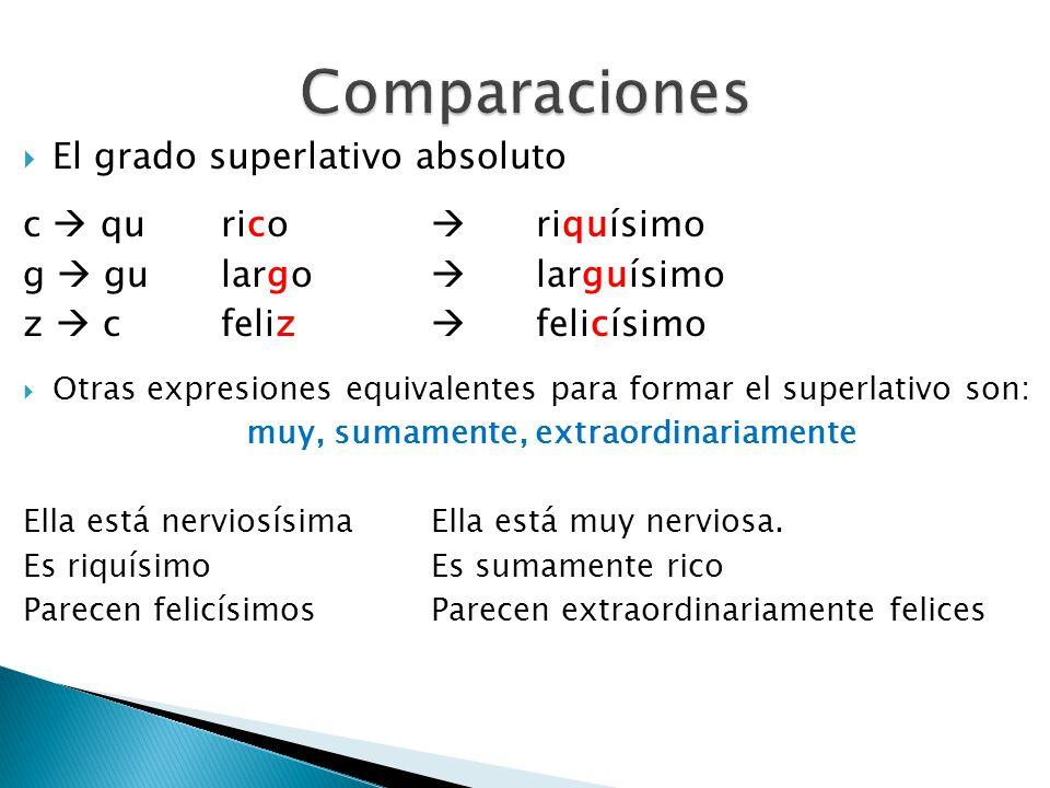 El grado superlativo absoluto c qurico riquísimo g gulargo larguísimo z cfeliz felicísimo Otras expresiones equivalentes para formar el superlativo so