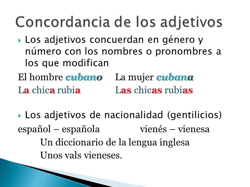 Los adjetivos concuerdan en género y número con los nombres o pronombres a los que modifican cubanocubana El hombre cubano La mujer cubana aaaasasas L