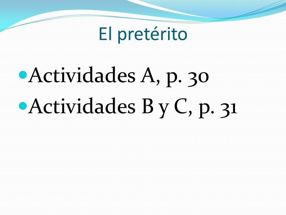 El pretérito Actividades A, p. 30 Actividades B y C, p. 31