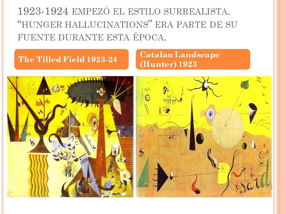 1923-1924 EMPEZÓ EL ESTILO SURREALISTA. HUNGER HALLUCINATIONS ERA PARTE DE SU FUENTE DURANTE ESTA ÉPOCA. The Tilled Field 1923-24 Catalan Landscape (H