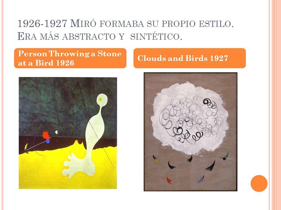 1926-1927 M IRÓ FORMABA SU PROPIO ESTILO. E RA MÁS ABSTRACTO Y SINTÉTICO. Person Throwing a Stone at a Bird 1926 Clouds and Birds 1927