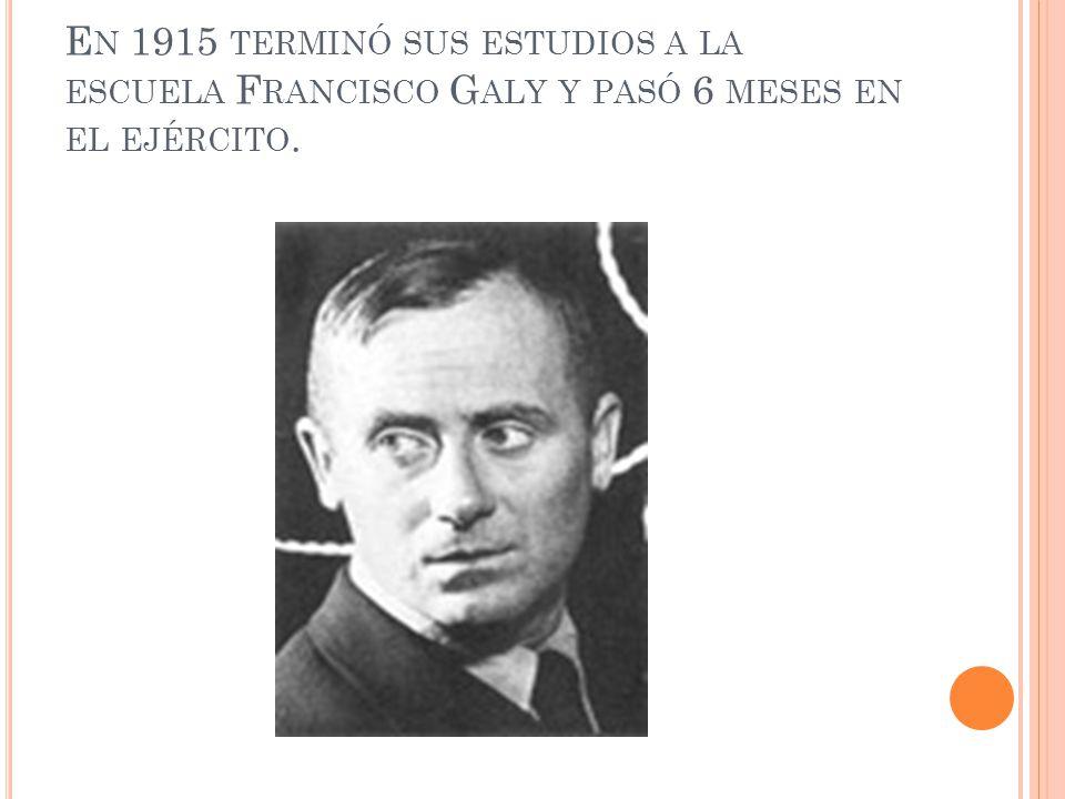 E N 1915 TERMINÓ SUS ESTUDIOS A LA ESCUELA F RANCISCO G ALY Y PASÓ 6 MESES EN EL EJÉRCITO.