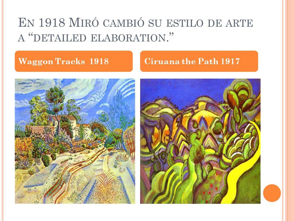 E N 1918 M IRÓ CAMBIÓ SU ESTILO DE ARTE A DETAILED ELABORATION. Waggon Tracks 1918Ciruana the Path 1917
