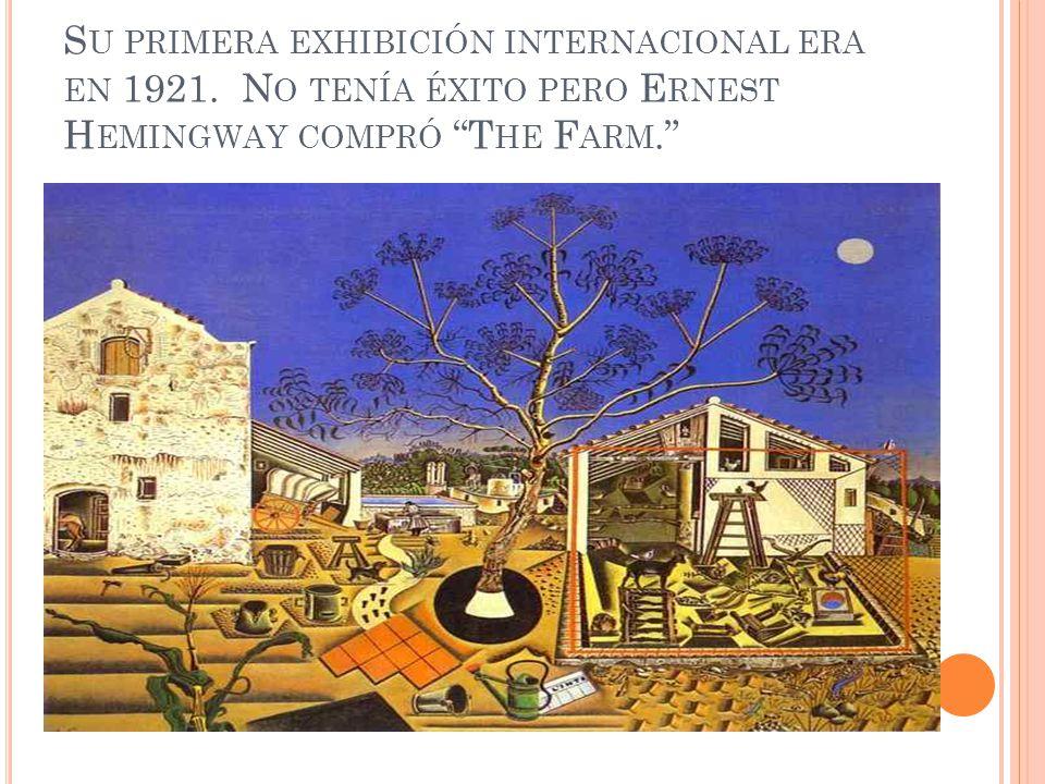 S U PRIMERA EXHIBICIÓN INTERNACIONAL ERA EN 1921. N O TENÍA ÉXITO PERO E RNEST H EMINGWAY COMPRÓ T HE F ARM.
