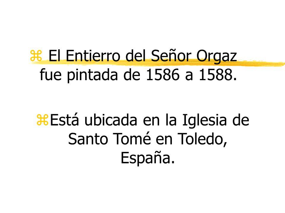 z El Entierro del Señor Orgaz fue pintada de 1586 a 1588.