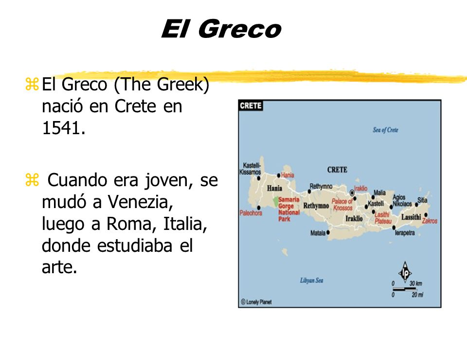 El Greco zEl Greco (The Greek) nació en Crete en 1541.