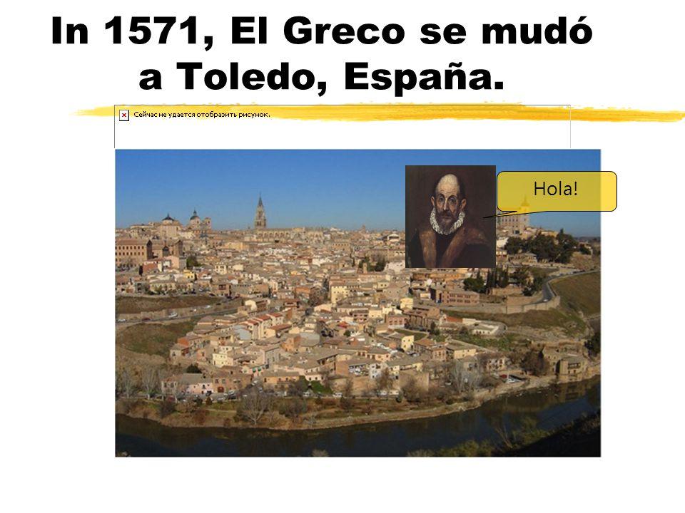In 1571, El Greco se mudó a Toledo, España. Hola!
