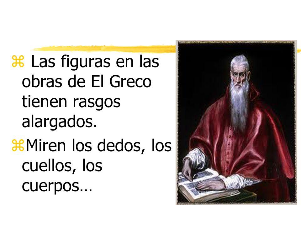 z Las figuras en las obras de El Greco tienen rasgos alargados.