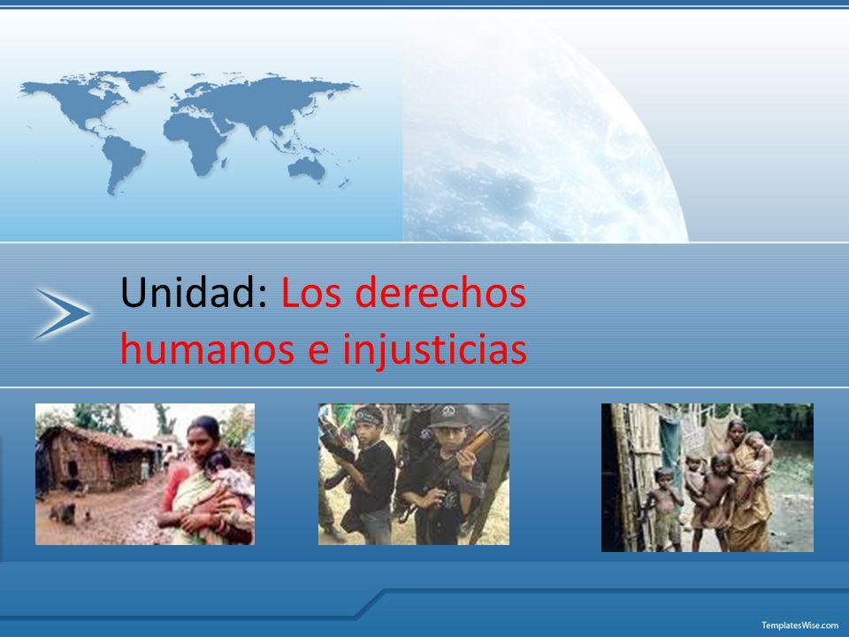 Unidad: Los derechos humanos e injusticias