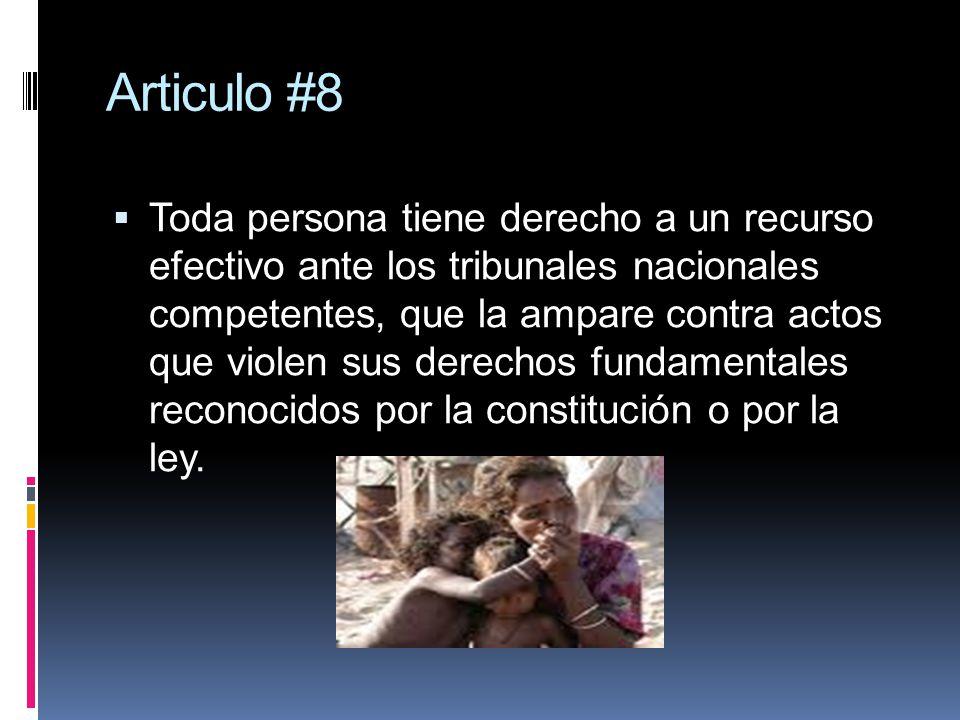 Articulo #8 Toda persona tiene derecho a un recurso efectivo ante los tribunales nacionales competentes, que la ampare contra actos que violen sus der