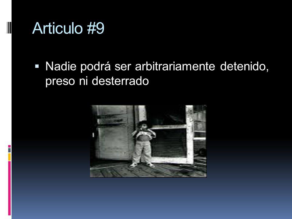 Articulo #9 Nadie podrá ser arbitrariamente detenido, preso ni desterrado