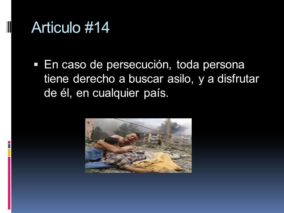 Articulo #14 En caso de persecución, toda persona tiene derecho a buscar asilo, y a disfrutar de él, en cualquier país.