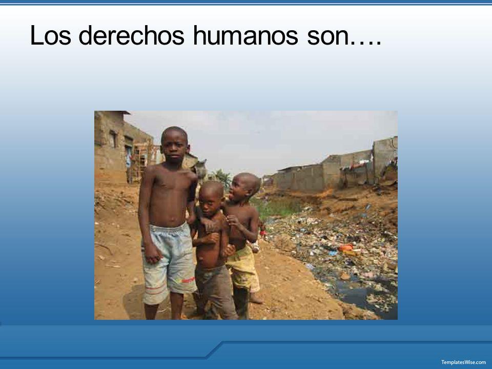 Los derechos humanos son….