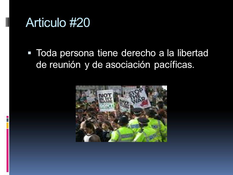 Articulo #20 Toda persona tiene derecho a la libertad de reunión y de asociación pacíficas.