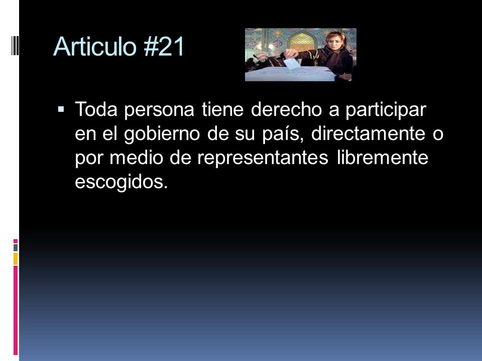 Articulo #21 Toda persona tiene derecho a participar en el gobierno de su país, directamente o por medio de representantes libremente escogidos.