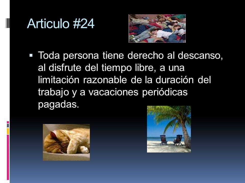 Articulo #24 Toda persona tiene derecho al descanso, al disfrute del tiempo libre, a una limitación razonable de la duración del trabajo y a vacacione