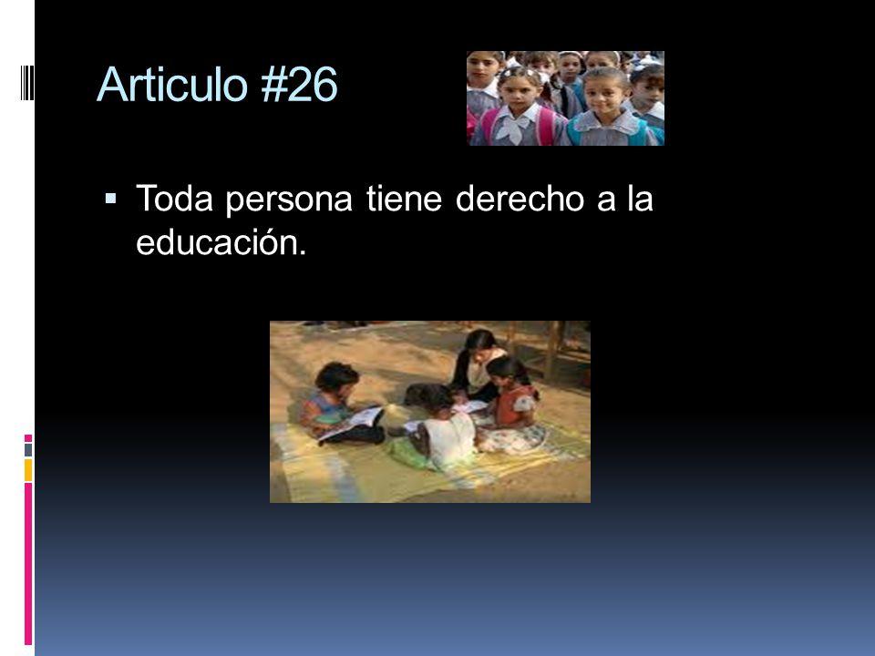 Articulo #26 Toda persona tiene derecho a la educación.