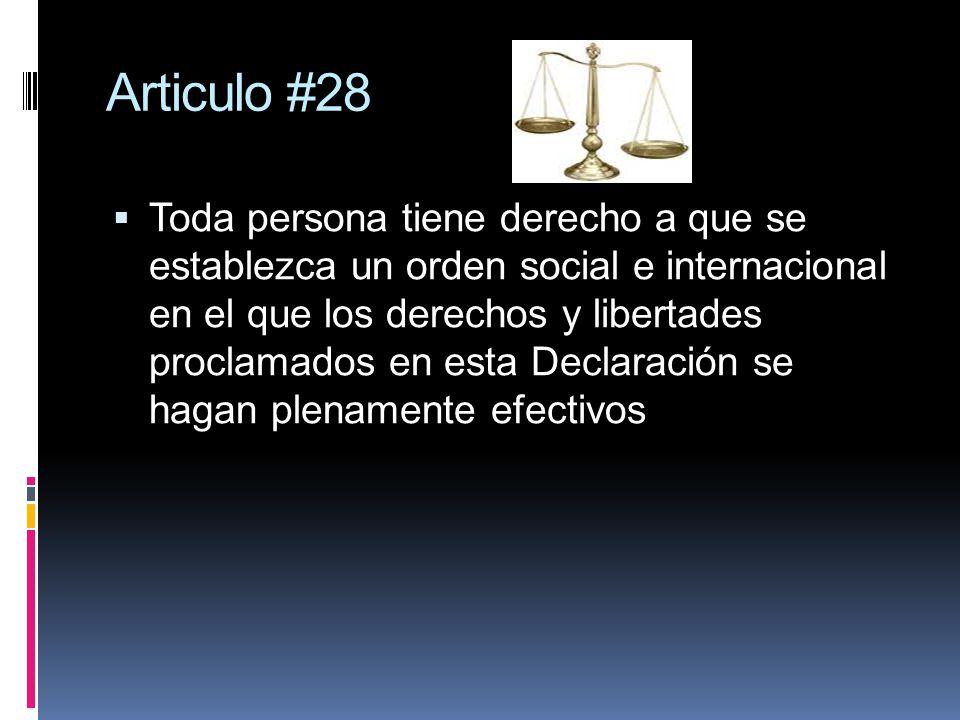 Articulo #28 Toda persona tiene derecho a que se establezca un orden social e internacional en el que los derechos y libertades proclamados en esta De