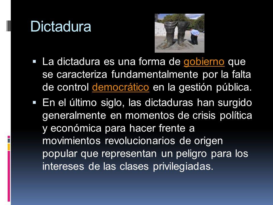 Dictadura La dictadura es una forma de gobierno que se caracteriza fundamentalmente por la falta de control democrático en la gestión pública.gobierno