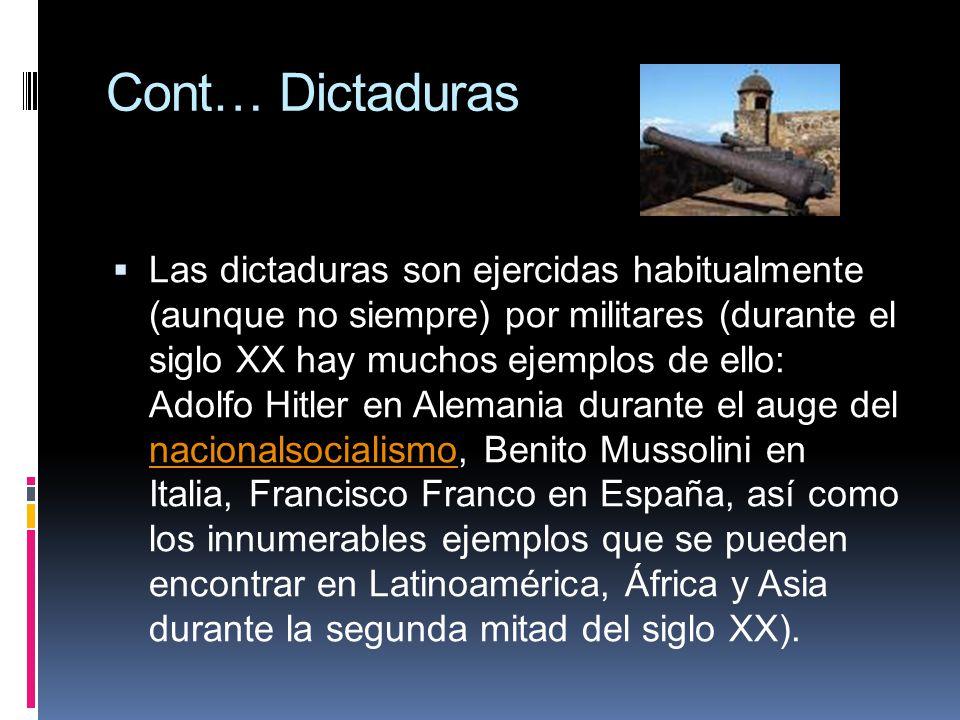 Cont… Dictaduras Las dictaduras son ejercidas habitualmente (aunque no siempre) por militares (durante el siglo XX hay muchos ejemplos de ello: Adolfo