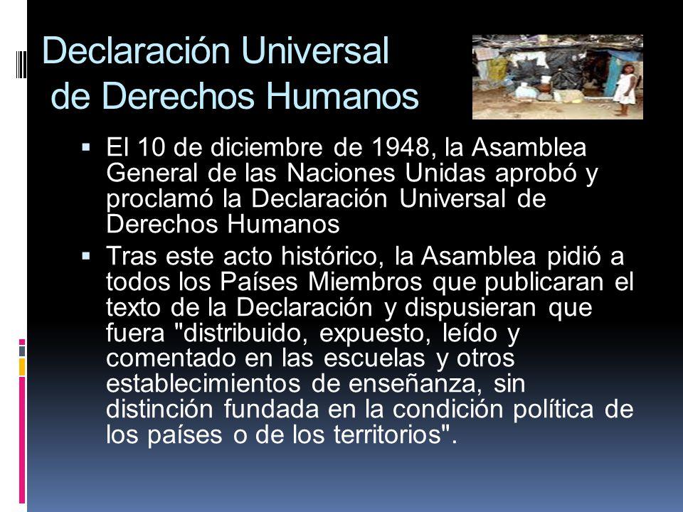 Declaración Universal de Derechos Humanos El 10 de diciembre de 1948, la Asamblea General de las Naciones Unidas aprobó y proclamó la Declaración Univ